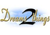 Dreams2things.com coupons or promo codes at dreams2things.com